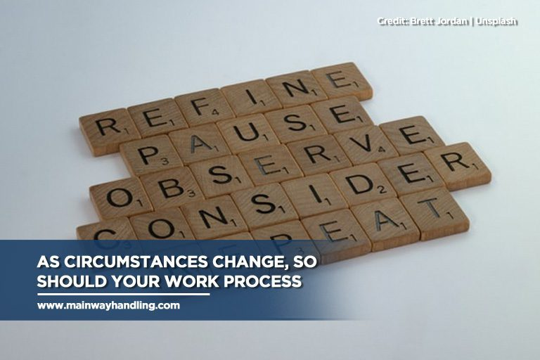 As circumstances change, so should your work process
