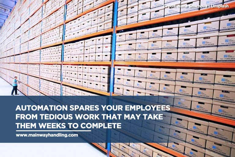 Automation spares your employees from tedious work that may take them weeks to complete