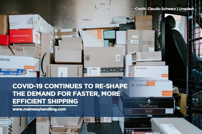 COVID-19 continues to re-shape the demand for faster, more efficient shipping