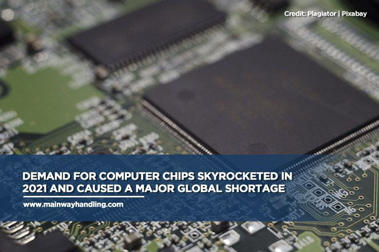 Demand for computer chips skyrocketed in 2021 and caused a major global shortage