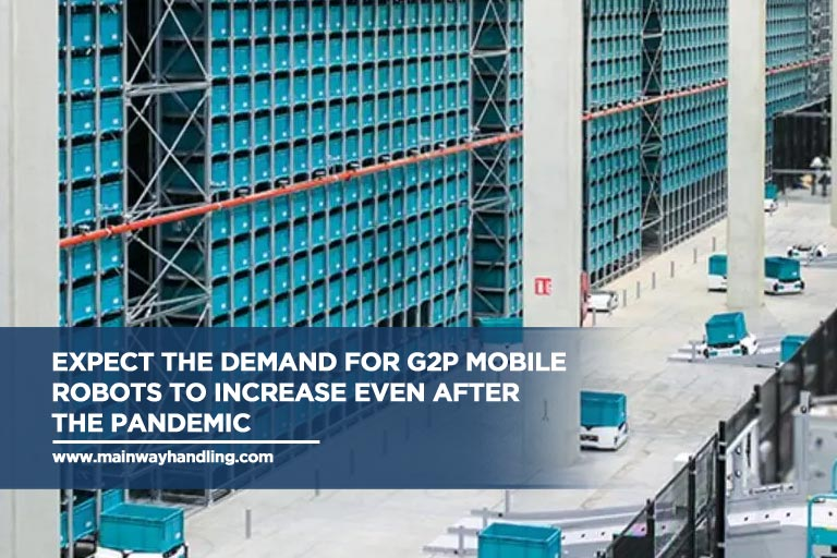 Caption: Expect the demand for G2P mobile robots to increase even after the pandemic
