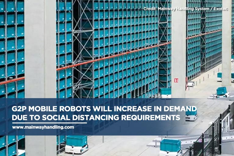 G2P mobile robots will increase in demand due to social distancing requirements