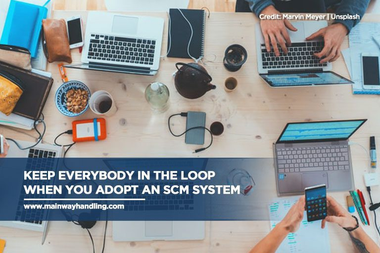 Keep everybody in the loop when you adopt an SCM system