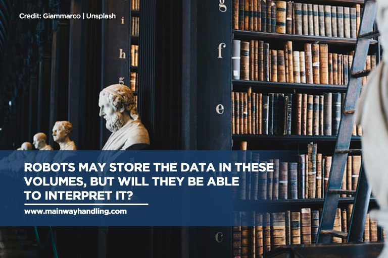 Robots may store the data in these volumes, but will they be able to interpret it?