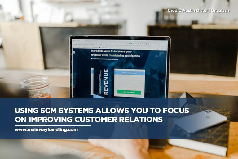 Using SCM systems allows you to focus on improving customer relations